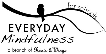 Everyday Mindfulness for Schools   Roots & Wings